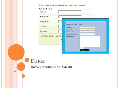 F ORM Bayu Priyambadha, S.Kom. F ORM Form is the interface (user interface) for users to communicate with the application system. Each posted data from.