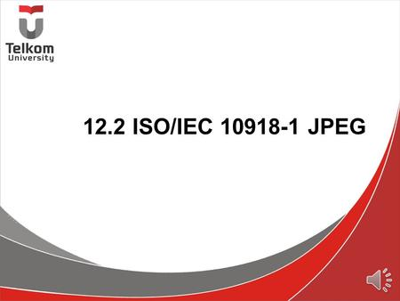 12.2 ISO/IEC 10918-1 JPEG CAPAIAN PEMBELAJARAN Memahami Kompresi JPG : –Review –Lossless + Lossy Compression –JPEG Process –Color Space.