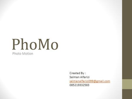 PhoMo Photo Motion Created By : Salman Alfarizi 085219332583.
