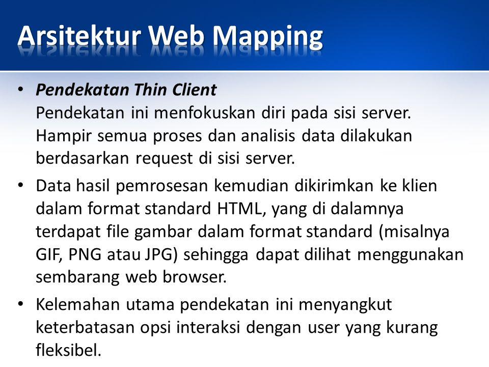 Pendekatan Thick Client Pada pendekatan ini, pemrosesan data dilakuakn di sisi klien menggunakan beberapa teknologi seperti kontrol ActiveX atau applet.