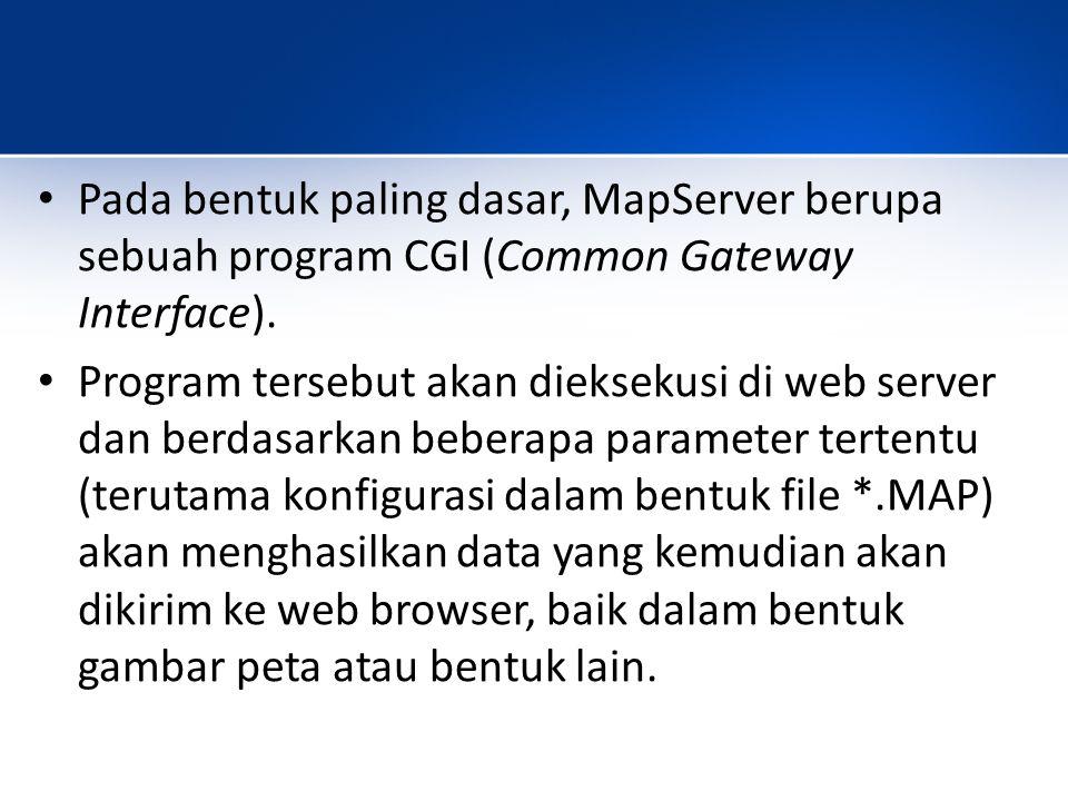 Dari kegiatan-kegiatan tersebut aplikasi mapserver terbagi menjadi dua: – Map file – Map script / Map server CGI Map file berguna untuk mengubah database spasial menjadi bentuk peta.