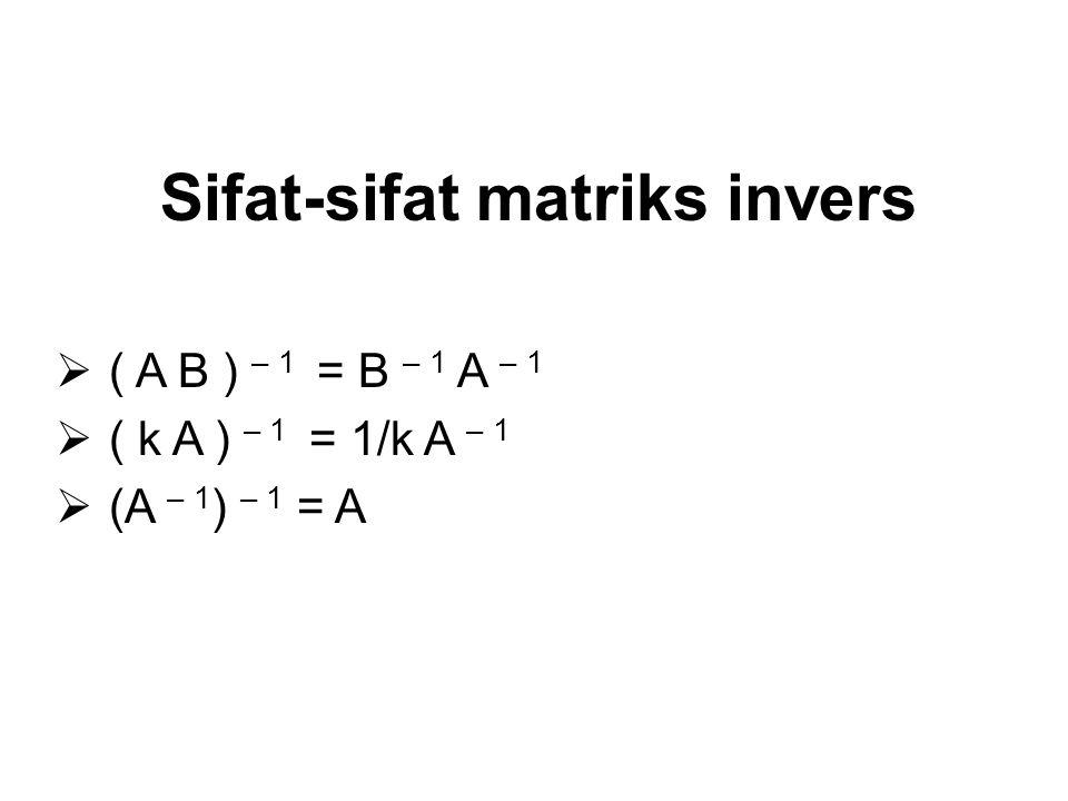Matriks Singular dan Matriks tidak Singular Matriks bujur sangkar A dikatakan Singular jika A = 0, tidak singular jika A ≠ 0 0.