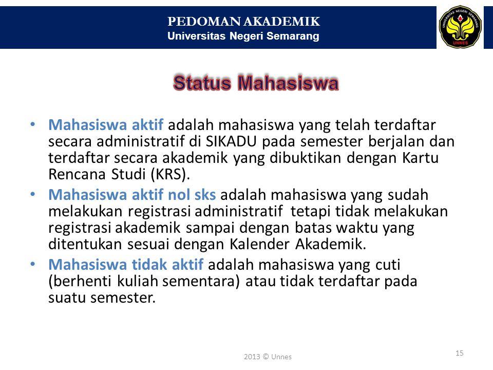 PEDOMAN AKADEMIK Universitas Negeri Semarang 16 2013 © Unnes Mahasiswa yang berstatus cuti wajib melakukan registrasi administratif sesuai dengan jadwal waktu registrasi.