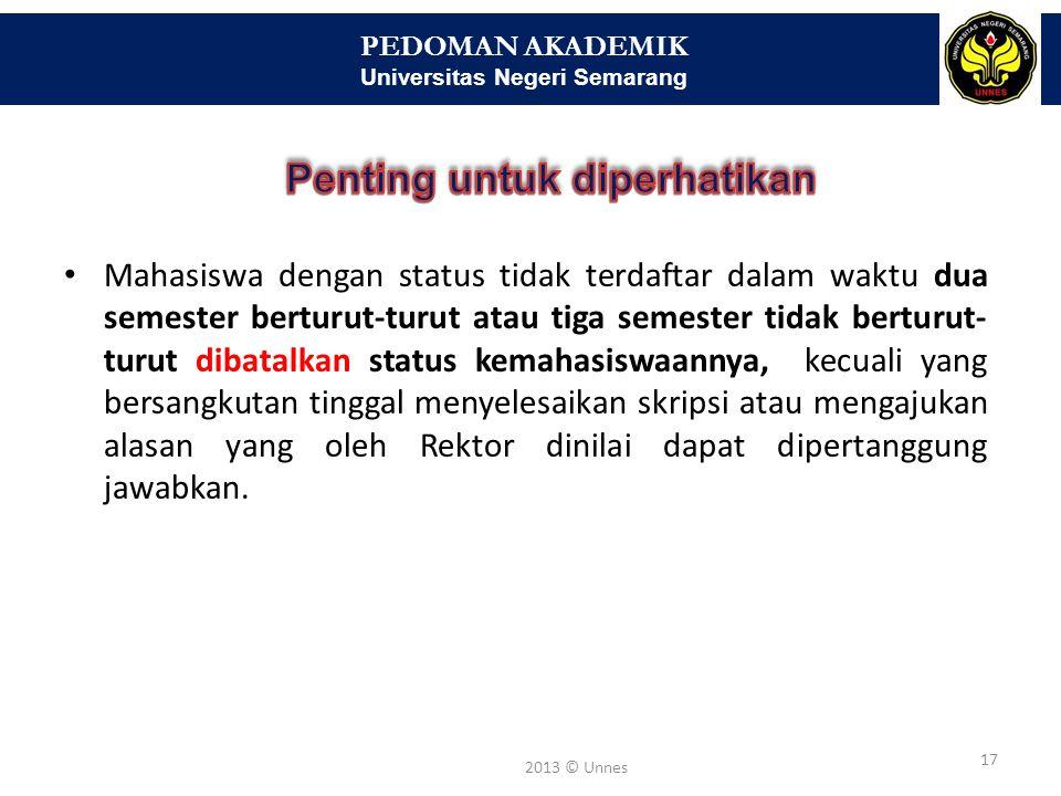 PEDOMAN AKADEMIK Universitas Negeri Semarang 18 2013 © Unnes Waktu pindah program adalah pada awal semester III (setelah memperoleh nilai hasil studi semester II) atau semester V (setelah memperoleh nilai hasil studi semester IV).