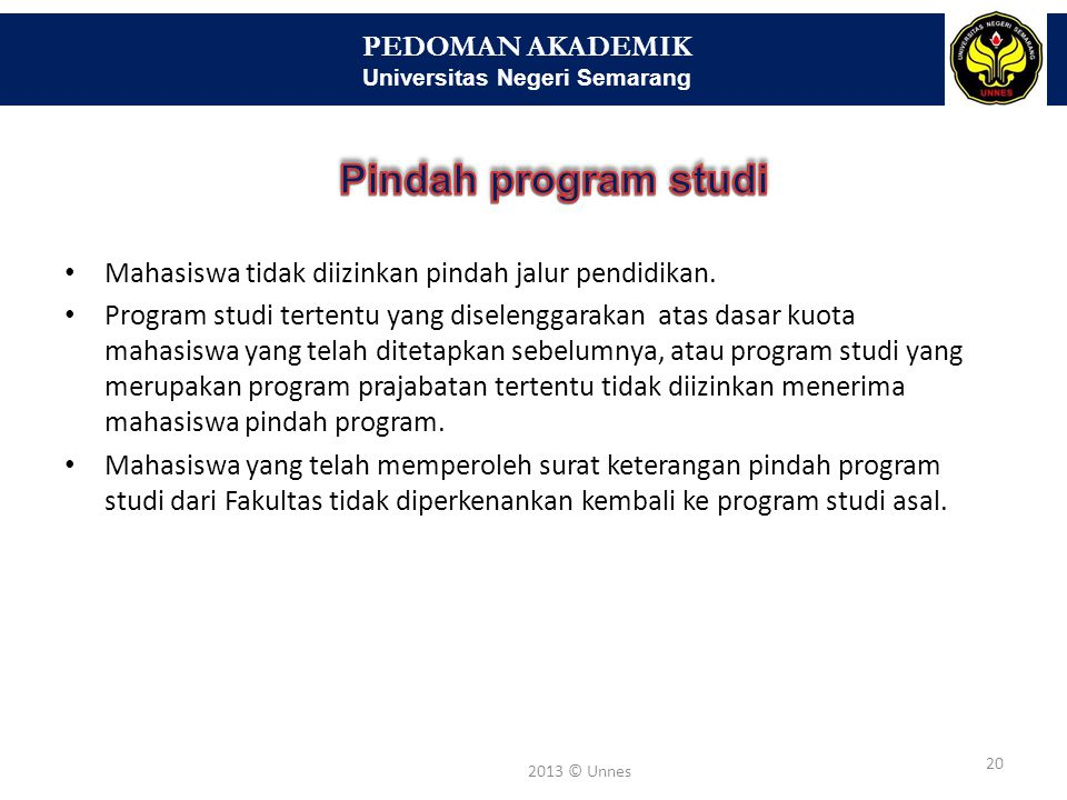 PEDOMAN AKADEMIK Universitas Negeri Semarang 21 2013 © Unnes No Jenjang Program Studi Lama Cuti MaksimalKeterangan 1 S3 dan S22 semester Pada semester 2 dan/atau 3 2 S1 4 semester tidak berturut- turut atau 2 semester berturut-turut Mulai semester 2 3 D3 3 semester tidak berturut- turut atau 2 semester berturut-turut Mulai semester 2
