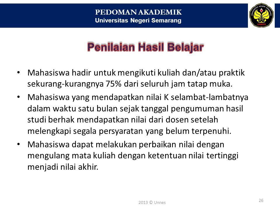 PEDOMAN AKADEMIK Universitas Negeri Semarang 27 2013 © Unnes Nilai AngkaNilai HurufBobotPredikat 86 – 100A4,00Baik sekali 81 – 85AB3,50Lebih dari baik 71 – 80B3,00Baik 66 – 70BC2,50Lebih dari cukup 61 – 65C2,00Cukup 56 – 60CD1,50Kurang dari cukup 51 – 55D1,00Kurang < 50E0,00Gagal (tidak lulus)