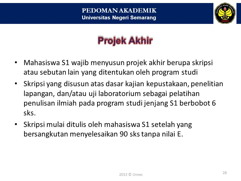 PEDOMAN AKADEMIK Universitas Negeri Semarang 29 2013 © Unnes Telah menyelesaikan seluruh program yang dipersyaratkan oleh setiap propgram studi Bagi mahasiswa Program Sarjana harus menghasilkan makalah yang terbit pada jurnal ilmiah.