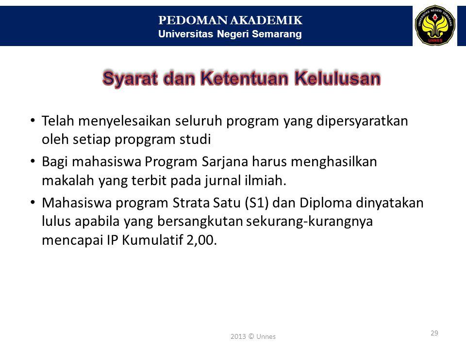 PEDOMAN AKADEMIK Universitas Negeri Semarang 30 2013 © Unnes Dengan Pujian, apabila mahasiswa mencapai IP Kumulatif lebih besar dari 3,50 sampai dengan 4,00, dengan masa studi selama-lamanya 9 semester; Sangat Memuaskan, apabila mahasiswa mencapai IP Kumulatif lebih besar dari 2,75 sampai dengan 3,50; Memuaskan, apabila mahasiswa mencapai IP Kumulatif sama atau lebih besar dari 2,00 sampai dengan 2,75.