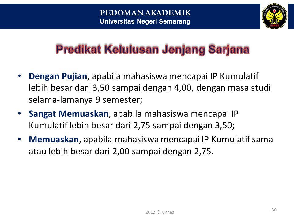 PEDOMAN AKADEMIK Universitas Negeri Semarang 31 2013 © Unnes program diploma 3 selama-lamanya 7 semester program sarjana selama-lamanya 9 semester; program magister selama-lamanya 5 semester; program doktor selama-lamanya 7 semester.