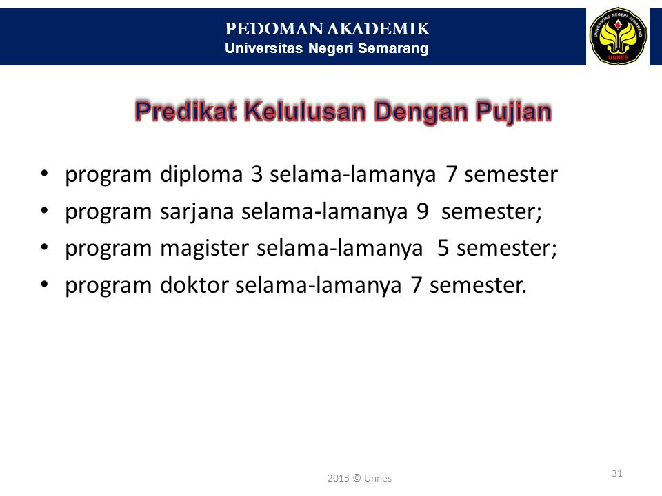 PEDOMAN AKADEMIK Universitas Negeri Semarang 32 2013 © Unnes Yang berhak menggunakan gelar akademik adalah mereka yang telah menyelesaikan pendidikan akademik dari sekolah tinggi, institut, atau universitas.