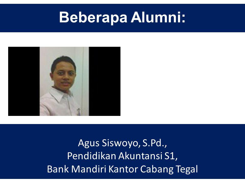 Beberapa Alumni: Muhamad Arifin, S.Pd., Pendidikan Akuntansi S1, PNS Guru pada SMA Negeri 4 Tegal