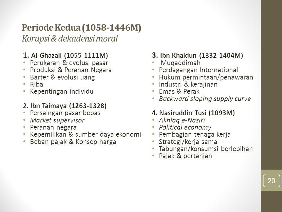 Periode Kedua (450 – 850 H / 1058 – 1446 M)  Era kejayaan Islam yang diikuti menjamurnya korupsi, dekadensi moral, kesenjangan pendapatan.