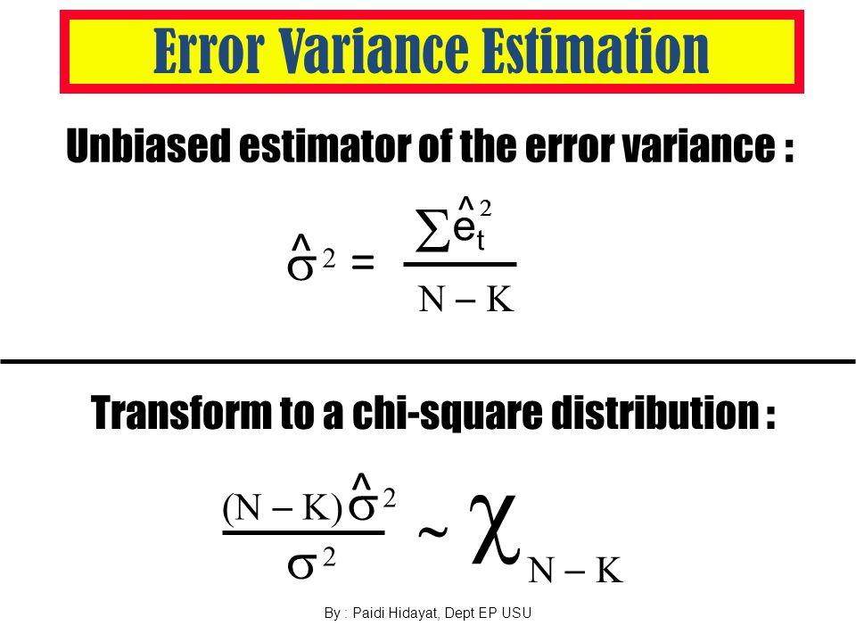 By : Paidi Hidayat, Dept EP USU Error Variance Estimation 22 ^ =  etet ^   Unbiased estimator of the error variance :   2 22 ^     Transform to a chi-square distribution :