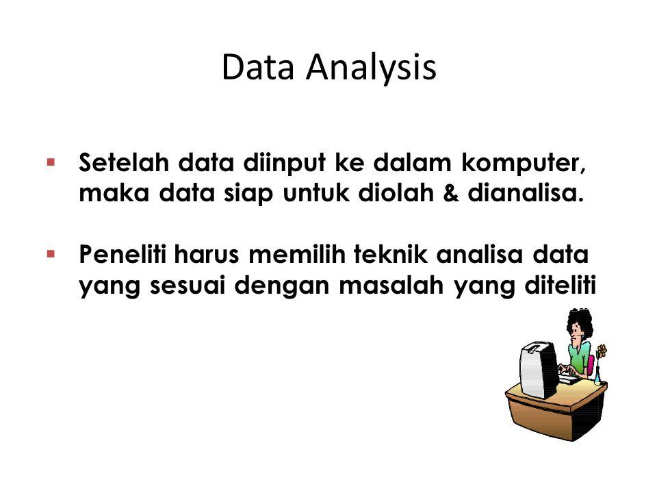  Setelah data diinput ke dalam komputer, maka data siap untuk diolah & dianalisa.