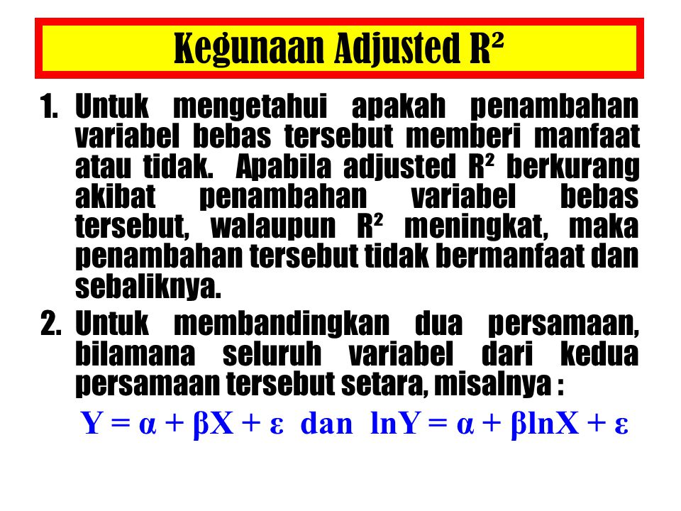 Kegunaan Adjusted R² 1.Untuk mengetahui apakah penambahan variabel bebas tersebut memberi manfaat atau tidak.