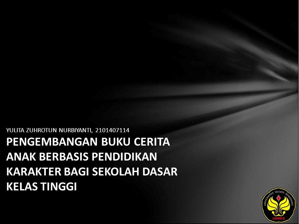Identitas Mahasiswa - NAMA : YULITA ZUHROTUN NURBIYANTI - NIM : 2101407114 - PRODI : Pendidikan Bahasa, Sastra Indonesia, dan Daerah (Pendidikan Bahasa dan Sastra Indonesia) - JURUSAN : Bahasa & Sastra Indonesia - FAKULTAS : Bahasa dan Seni - EMAIL : lita_nurbyi pada domain yahoo.com - PEMBIMBING 1 : Dr.Subyantoro,M.Hum.