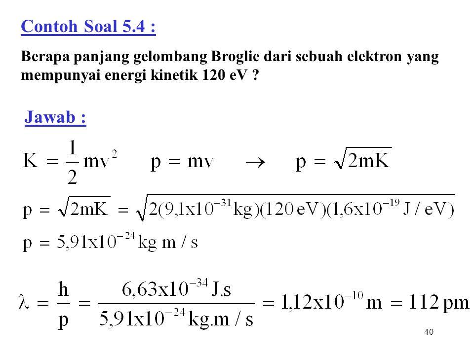 41 Contoh Soal 5.5 : Berapa panjang gelombang Broglie dari sebuah baseball bermassa 150 g yang sedang bergerak dengan kecepatan sebesar 35 m/s .