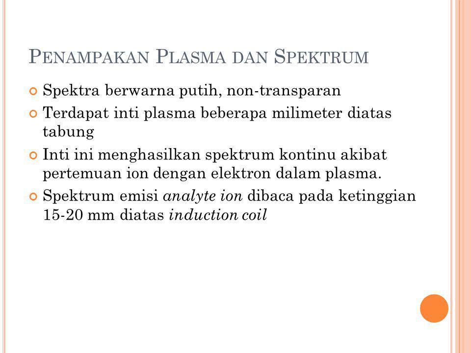 K ELEBIHAN DAN K EKURANGAN M ETODE ICP Suhu sangat tinggi, dan waktu eksitasi lebih lama sehingga ionisasi lebih sempurna Tidak ada ionization interference dan chemical interference Sensitif dan akurat