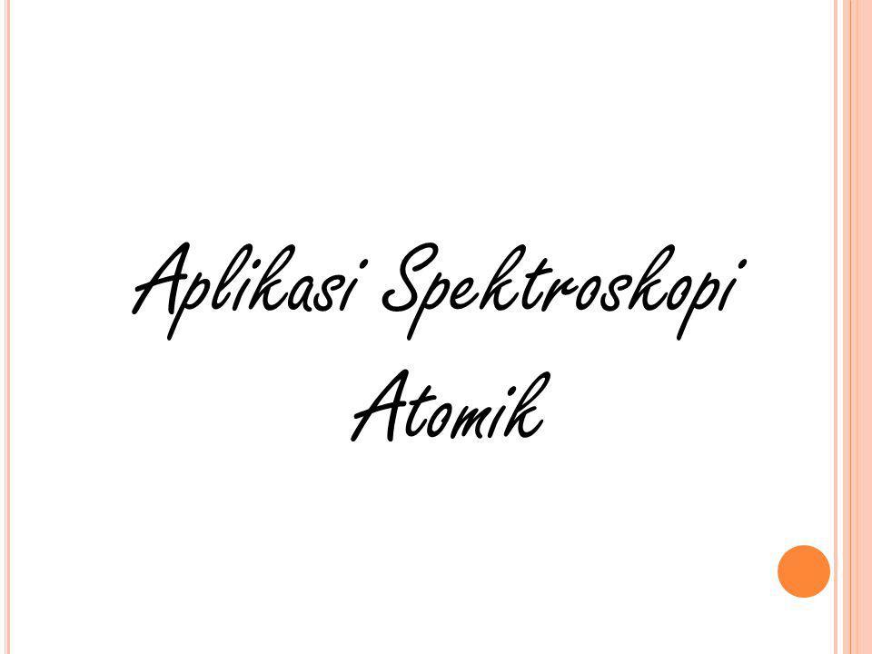 D ALAM D UNIA I NDUSTRI Spektroskopi Atomik sering digunakan untuk identifikasi kandungan unsur tertentu.