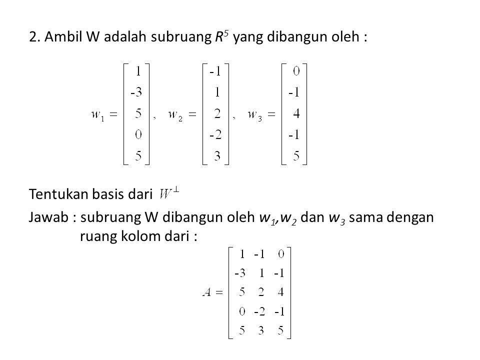 Teori 10 menyatakan Sehingga dapat dihitung : y didalam y 1 = –3 y 4 – 4 y 5, y 2 = – y 4 – 3 y 5 dan y 3 = –2 y 5 Sehingga diperoleh : Ada 2 vektor basis untuk jika dan hanya jika :