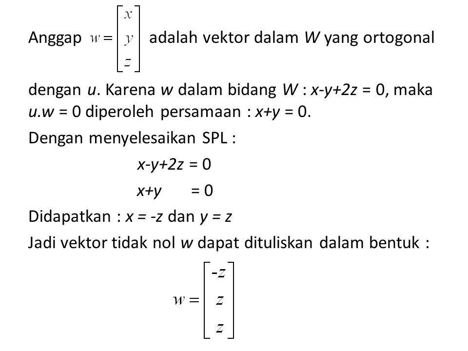 Jika diambil bahwa [u,w] adalah himpunan ortogonal dalam W, sehingga merupakan basis ortogonal W dan dim W=2.