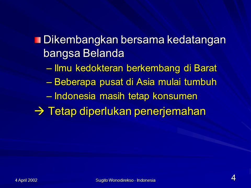 4 April 2002 Sugito Wonodirekso - Indonesia 5 Istilah Tradisional tidak memadai –Masuk angin Selesma (common cold) Sakit jantung (myocard infarction) –Angin duduk Nyeri pinggang bawah akibat banyak duduk selama bekerja di kantor, kurang olah raga, dsb.