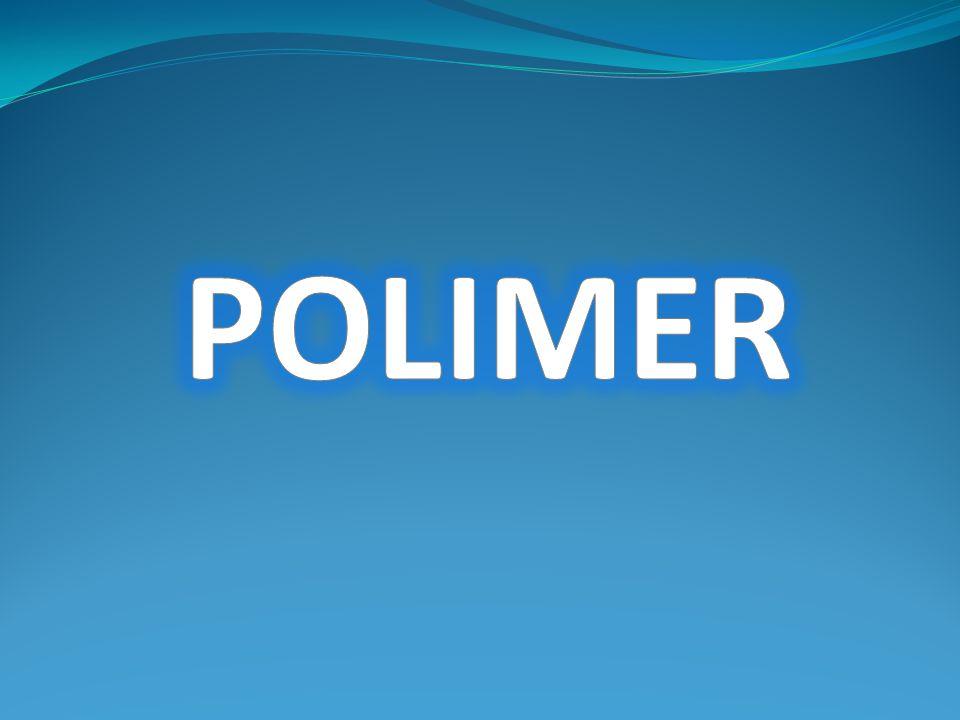 PENGERTIAN POLIMER Polimer dari bahasa Yunani.Poly = banyak dan Meros = bagian – bagian.