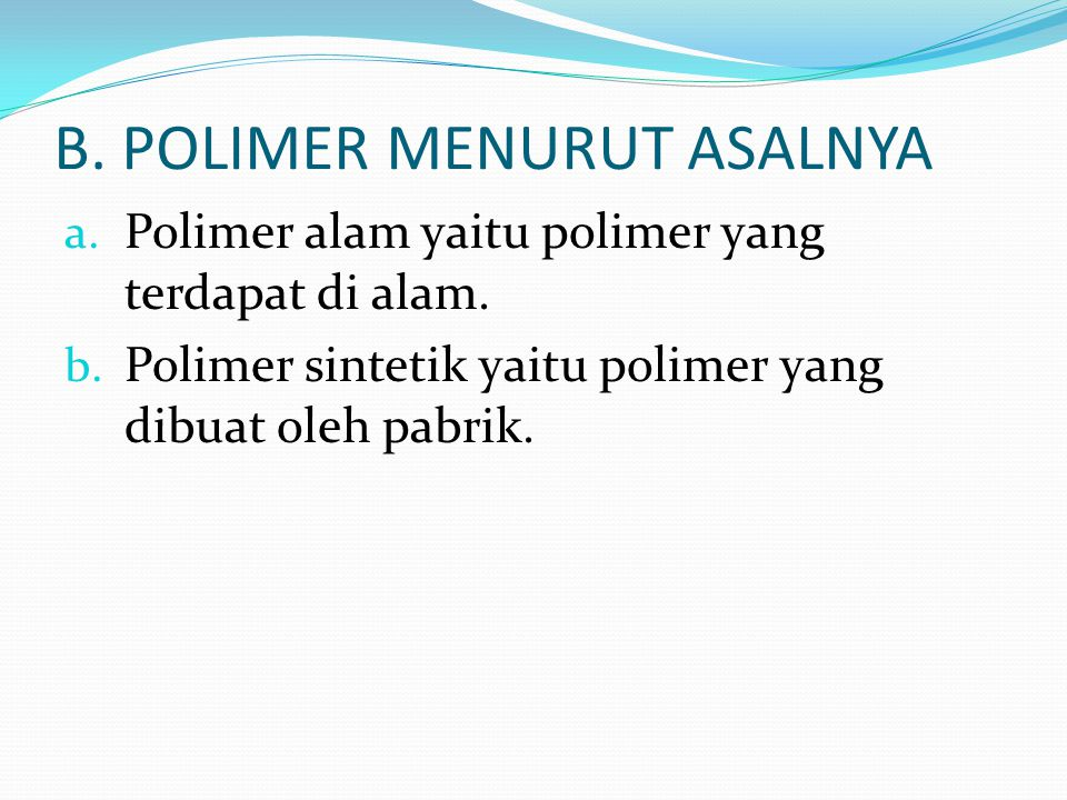 Polimer yang terbentuk dari satu macam polimer disebut homopolimer.