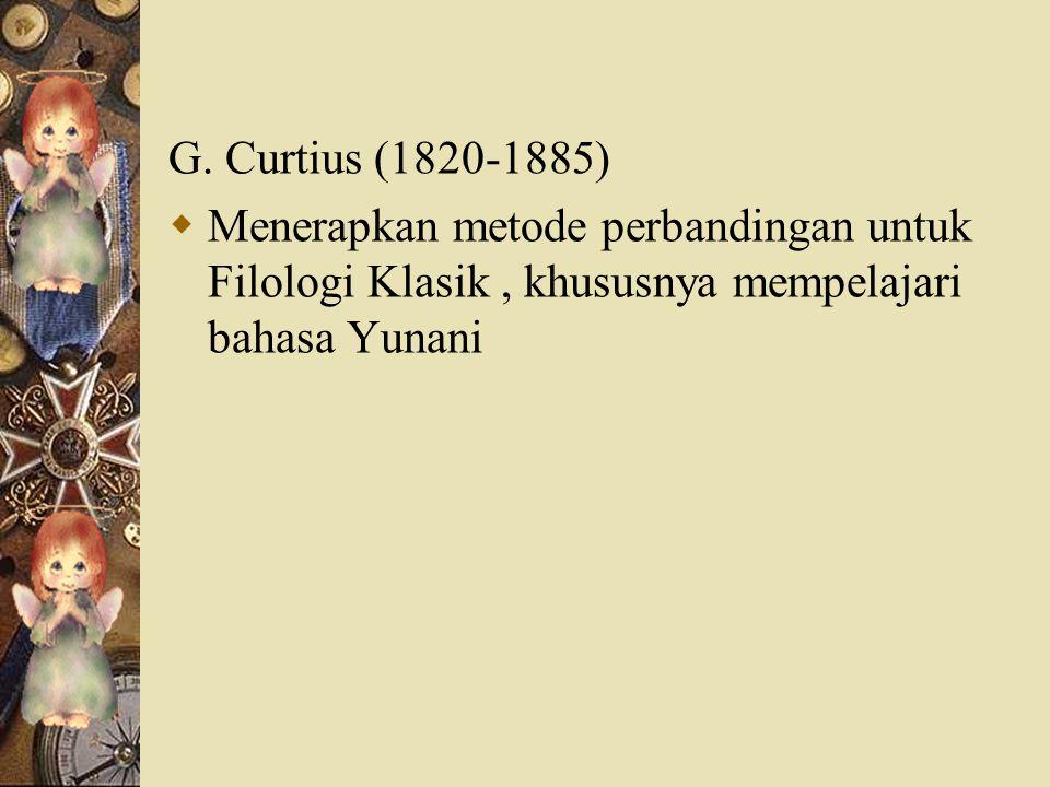 Max Muller dan D.Whitney (1827-1894)  Muller menghubungkan kelas-kelas bahasa dengan tipe-tipe sosial; bahasa isolatif (bahasa keluarga); bahasa aglutinatif (bahasa pengembara); bahasa fleksi (bahasa masyarakat yang sudah mengenal negara).