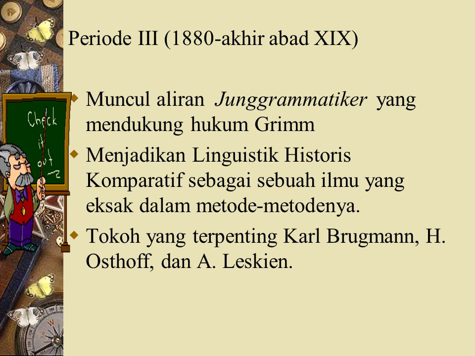 Periode IV (awal abad XX) Pada periode ini lahir bermacam-macam aliran baru, antara lain:  Fonetik  Psikolinguistik  Sosiolinguistik  Aliran Praha