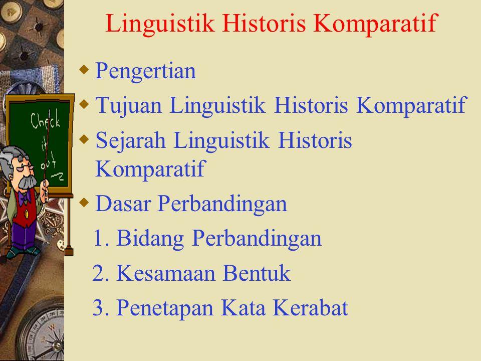  Pengertian Linguistik Historis Komparatif merupakan cabang linguistik yang mempersoalkan bahasa dalam bidang waktu serta perubahan- perubahan unsur bahasa yang terjadi pada kurun sekurang- kurangnya dua periode.