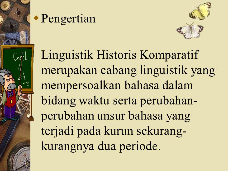  Tujuan Linguistik Historis Komparatif (Bynon, 1979; Lehmann, 1995; Crowley, 1987)  Deskripsi perbandingan kesamaan dan kemiripan bahasa cabang.