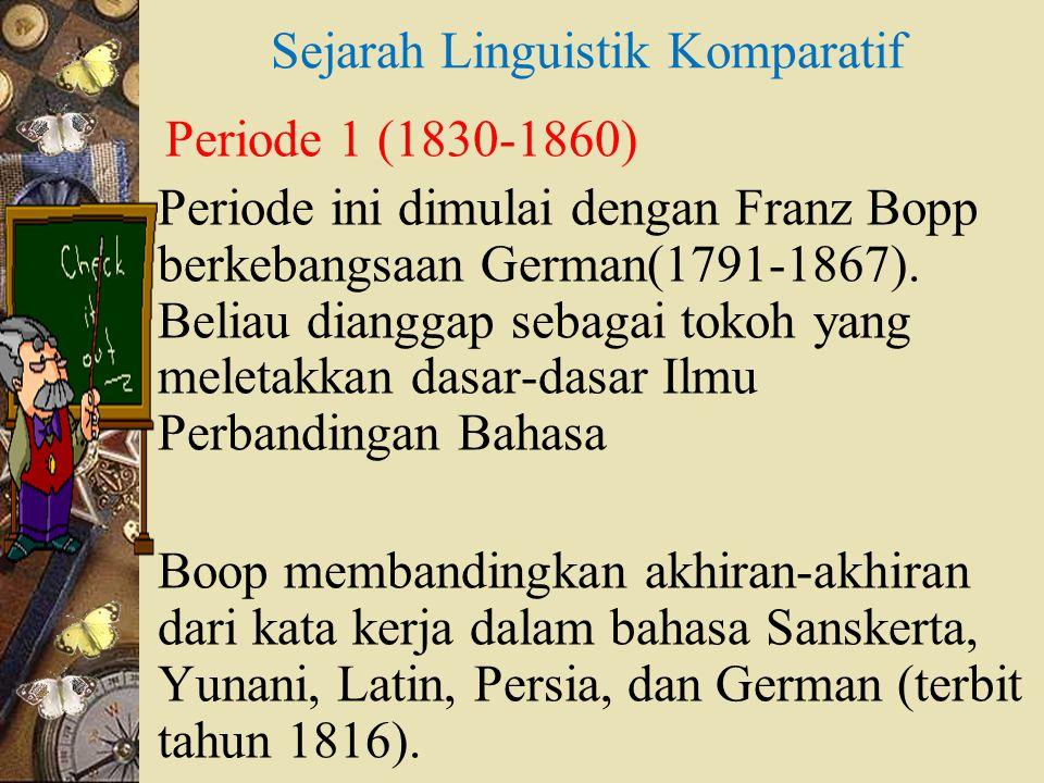 Rasmusk Kristian Rask dari Denmark (1791- 1867)  Melakukan penelitian kata-kata dalam bahasa German mengandung unsur- unsur bunyi yang teratur hubungannya dengan kata-kata bahasa Indo Eropa lainnya.