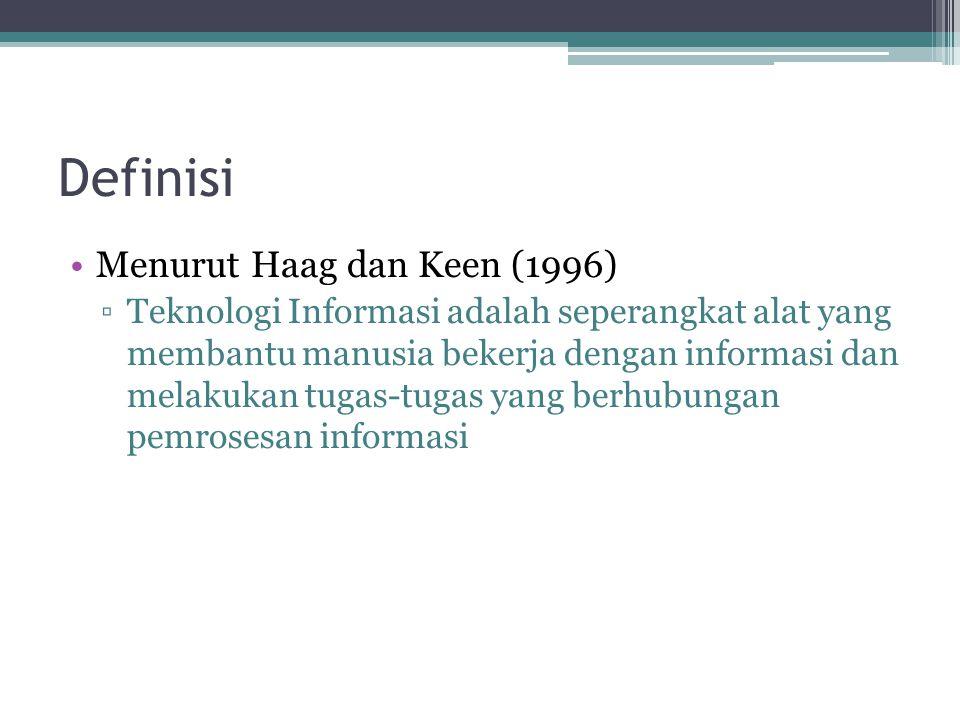 Definisi Menurut Martin (1999) ▫Teknologi Informasi tidak hanya terbatas pada teknologi komputer (perangkat keras dan perangkat lunak) yang digunakan untuk memproses dan menyimpan informasi, melainkan juga mencakup teknologi komunikasi untuk mengirimkan informasi