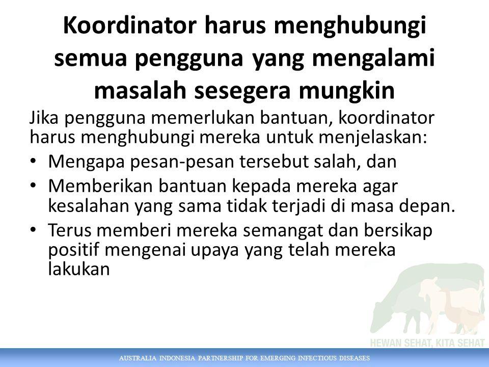 AUSTRALIA INDONESIA PARTNERSHIP FOR EMERGING INFECTIOUS DISEASES Ini sangat penting Jika pengguna berulang kali gagal mengirimkan pesan, mereka mulai merasa frustasi dan mulai membenci sistem, lalu tidak ingin menggunakannya lagi.