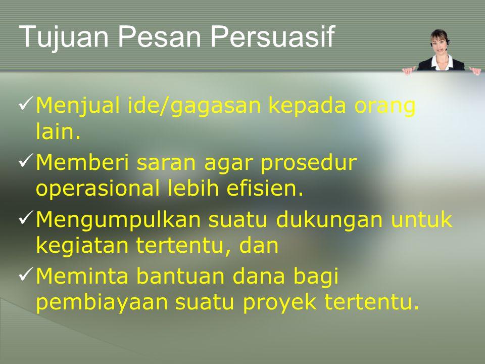 Tujuan Pesan Persuasif Menjual ide/gagasan kepada orang lain.