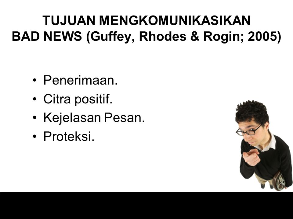 TUJUAN MENGKOMUNIKASIKAN BAD NEWS (Guffey, Rhodes & Rogin; 2005) Penerimaan.