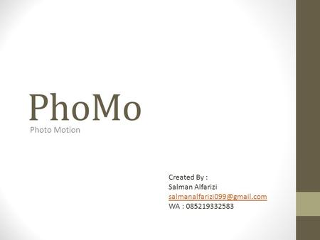 PhoMo Photo Motion Created By : Salman Alfarizi WA : 085219332583.