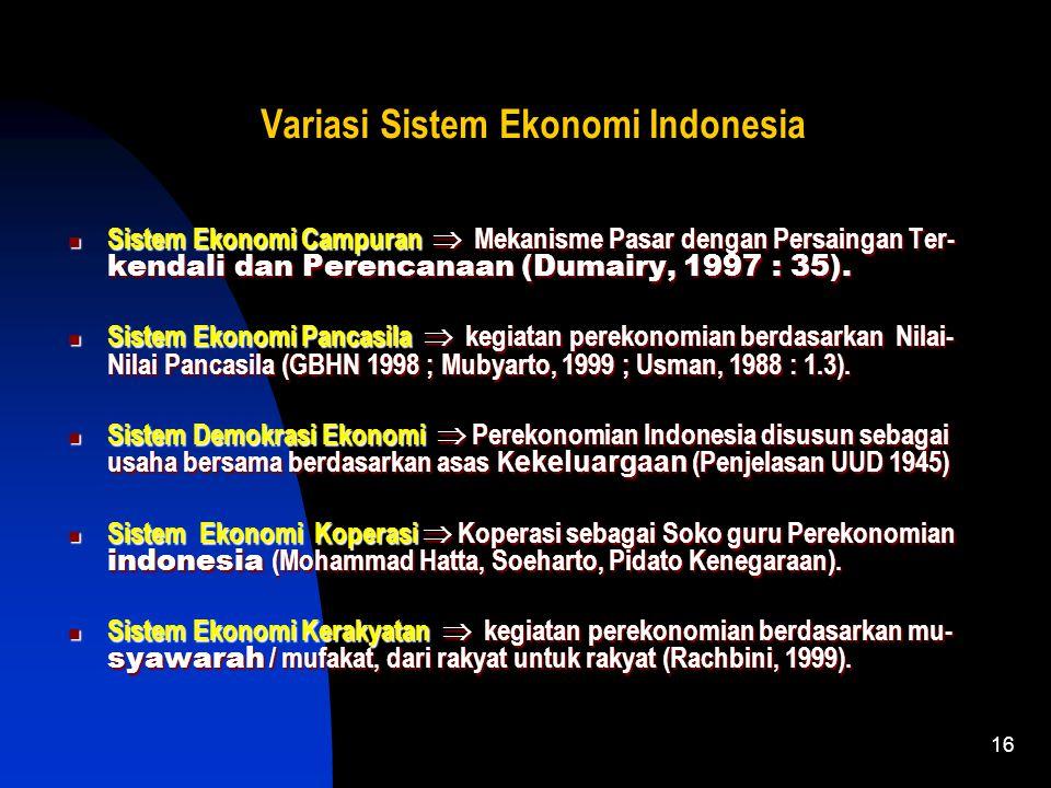 16 Variasi Sistem Ekonomi Indonesia Sistem Ekonomi Campuran  Mekanisme Pasar dengan Persaingan Ter- kendali dan Perencanaan (Dumairy, 1997 : 35).
