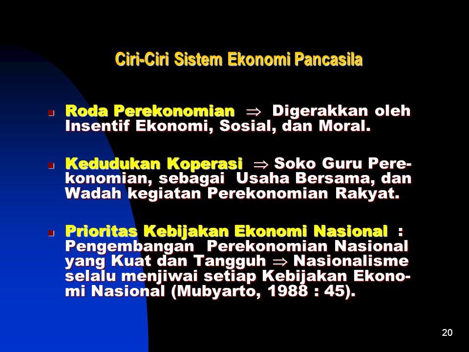 20 Ciri-Ciri Sistem Ekonomi Pancasila Roda Perekonomian  Digerakkan oleh Insentif Ekonomi, Sosial, dan Moral.