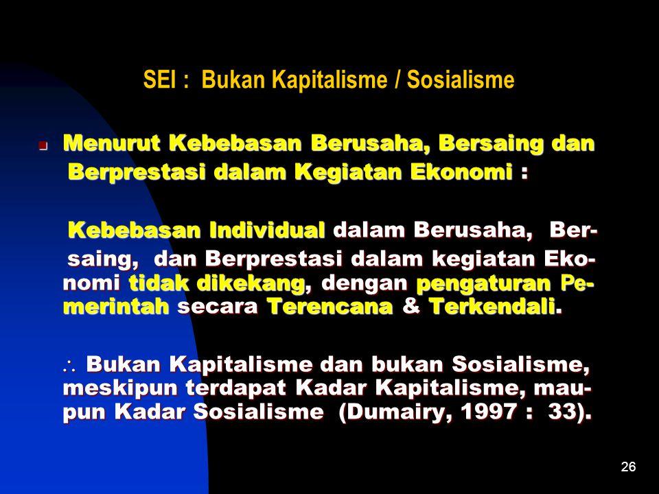 26 SEI : Bukan Kapitalisme / Sosialisme Menurut Kebebasan Berusaha, Bersaing dan Berprestasi dalam Kegiatan Ekonomi : Kebebasan Individual dalam Berusaha, Ber- saing, dan Berprestasi dalam kegiatan Eko- nomi tidak dikekang, dengan pengaturan Pe- merintah secara Terencana & Terkendali.