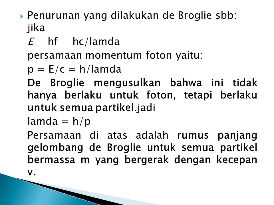  De Broglie juga menyatakan bahwa frekuensi materi mempunyai energi E adalah: f = E/h Untuk menguji partikel de Broglie, C.J.