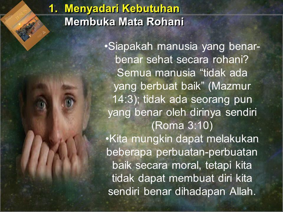 Langkah pertama untuk menerima obat dosa adallah menyadari keadaan kita yang bobrok dan ketidak mampuan kita untuk menyembuhkan diri sendiri.