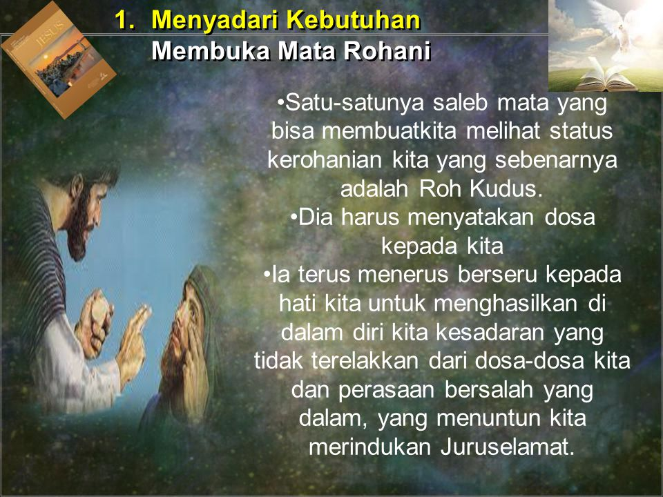 Tidak cukup hanya sekedar menyadari dosa-dosa kita, hal itu harus disertai oleh pertobatan.