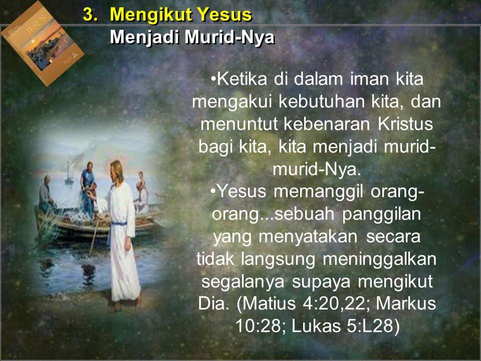 Di dalam Injil kata kerja mengikut benar-benar menjadi sinonim bagi murid. Dua Unsur penting untuk menjadi murid Yesus: 1.Beriman kepada Yesus 2..