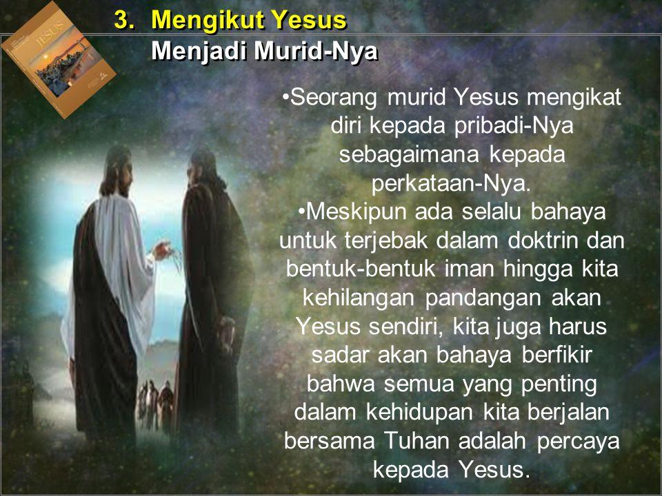 Yesus harus memiliki tempat pertama dalam kehidupan kita jika kita ingin menjadi murid- murid-Nya 3.Mengikut Yesus Menjadi Murid-Nya 3.Mengikut Yesus Menjadi Murid-Nya