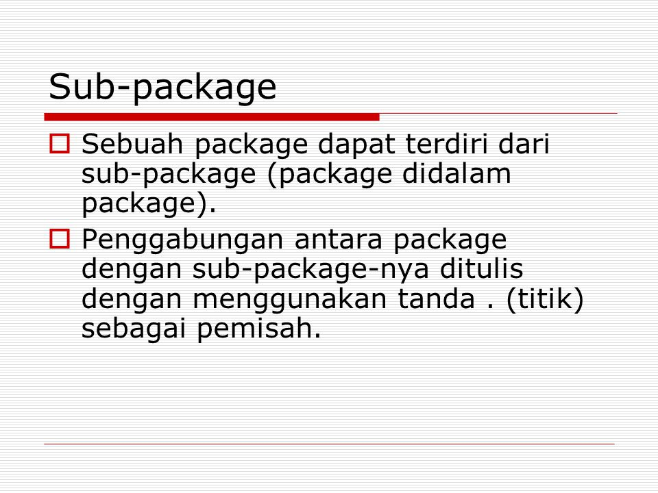 Syntax Sub-package  Contoh : package animals.mamalia; class Kucing{ … } package namaPackage.subPackage;