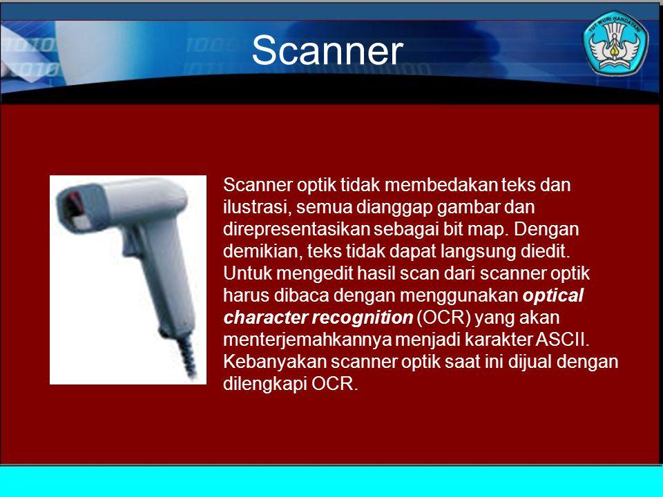 Scanner Scanner optik tidak membedakan teks dan ilustrasi, semua dianggap gambar dan direpresentasikan sebagai bit map.