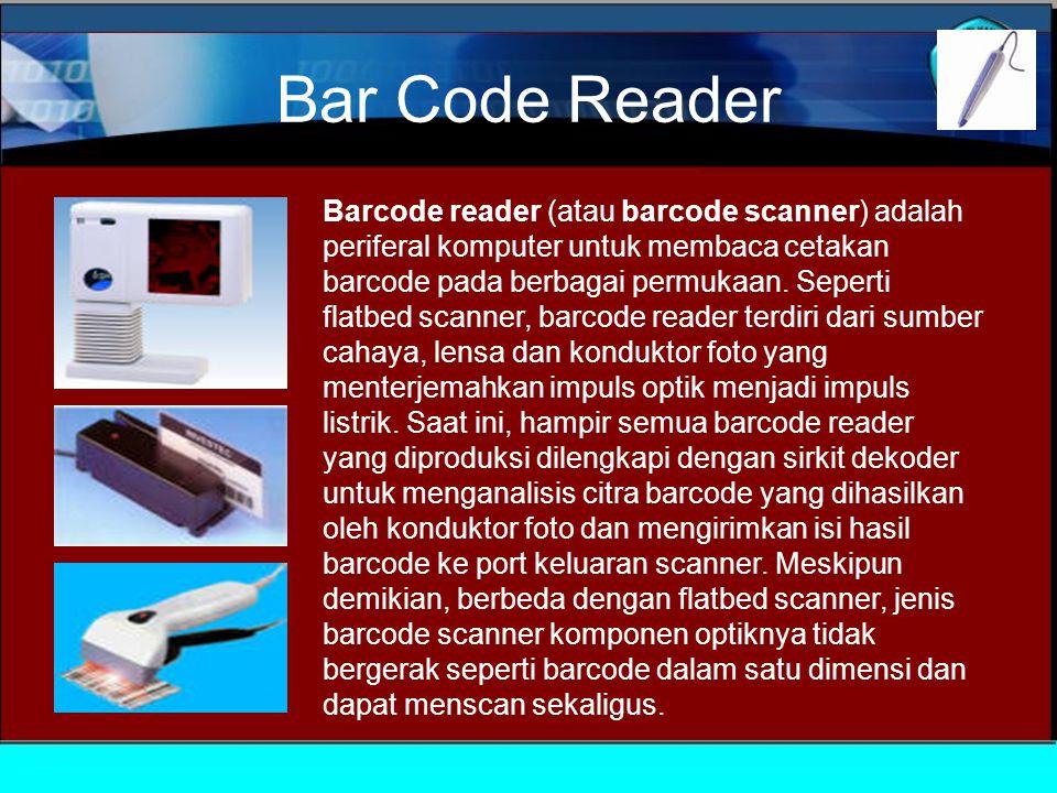 Bar Code Reader Barcode reader (atau barcode scanner) adalah periferal komputer untuk membaca cetakan barcode pada berbagai permukaan.
