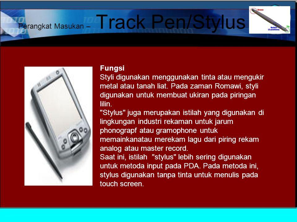 Perangkat Masukan – Track Pen/Stylus Fungsi Styli digunakan menggunakan tinta atau mengukir metal atau tanah liat.